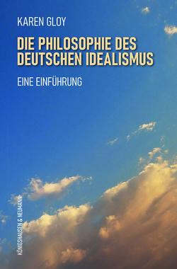 Die Philosophie des deutschen Idealismus von Gloy,  Karen