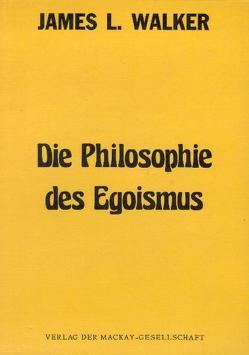 Die Philosophie des Egoismus von Asseyer,  Jörg A, Martin,  James L, Replogle,  Henry, Walker,  James L