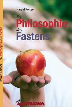 Die Philosophie des Fastens von Koisser,  Harald