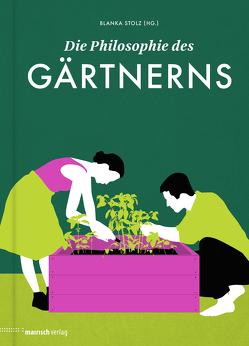 Die Philosophie des Gärtnerns von Stolz,  Blanka