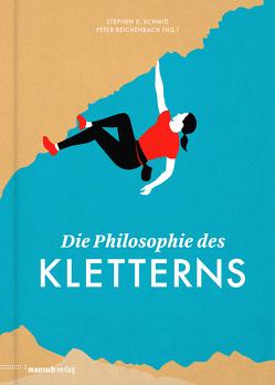 Die Philosophie des Kletterns von Reichenbach,  Peter, Schmid,  Stephen E.