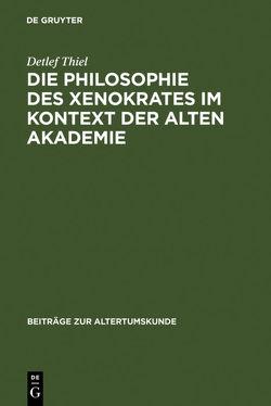 Die Philosophie des Xenokrates im Kontext der Alten Akademie von Thiel,  Detlef