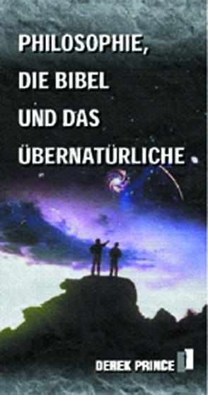 Die Philosophie, die Bibel und das Übernatürliche von Geischberger,  Werner, Prince,  Derek, Schatton,  Thomas