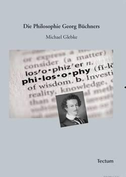 Die Philosophie Georg Büchners von Glebke,  Michael