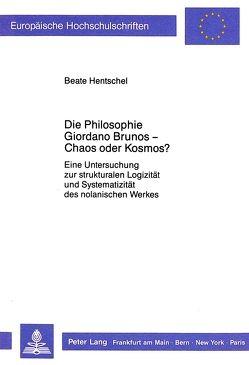 Die Philosophie Giordano Brunos – Chaos oder Kosmos? von Hentschel,  Beate
