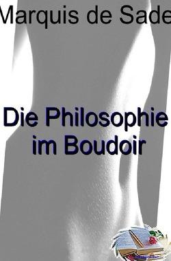 Die Philosophie im Boudoir (Illustriert) von Marquis de Sade,  Donatien-Alphonse-François