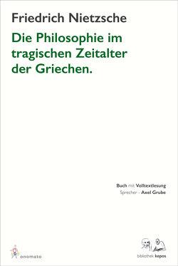 Die Philosophie im tragischen Zeitalter der Griechen von Grube,  Axel, Nietzsche,  Friedrich