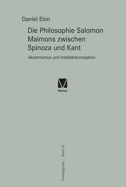 Die Philosophie Salomon Maimons zwischen Spinoza und Kant von Elon,  Daniel