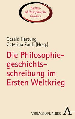 Die Philosophiegeschichtsschreibung im Ersten Weltkrieg von Hartung,  Gerald, Zanfi,  Caterina
