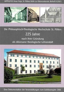 Die Philosophisch-Theologische Hochschule St. Pölten 225 Jahre nach ihrer Gründung als diözesane theologische Lehranstalt von Glassner,  Gottfried, Kreiml,  Josef