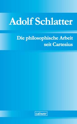 Die philosophische Arbeit seit Cartesius von Adolf-Schlatter-Stiftung, Schlatter,  Gerhard