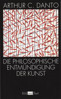 Die philosophische Entmündigung der Kunst von Danto,  Arthur C., Lauer,  Karen
