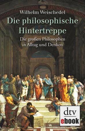 Die philosophische Hintertreppe von Weischedel,  Wilhelm