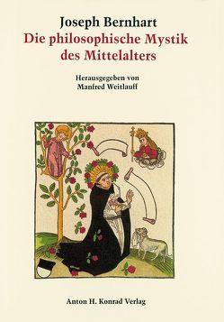 Die philosophische Mystik des Mittelalters von ihren antiken Ursprüngen bis zur Renaissance von Bernhart,  Joseph, Weitlauff,  Manfred