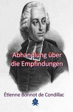 Die philosophische Reihe / Abhandlung über die Empfindungen von de Condillac,  Étienne Bonnot