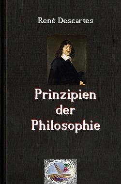 Die philosophische Reihe / Prinzipien der Philosophie von Descartes,  Rene