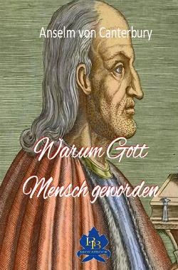 Die philosophische Reihe / Warum Gott Mensch geworden von von Canterbury,  Anselm