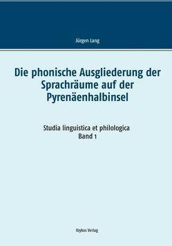 Die phonische Ausgliederung der Sprachräume auf der Pyrenäenhalbinsel von Lang,  Jürgen