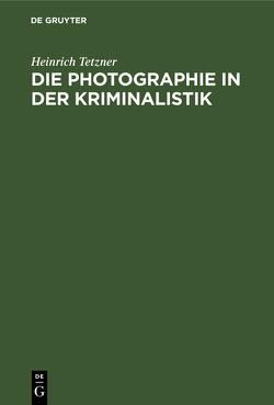Die Photographie in der Kriminalistik von Tetzner,  Heinrich