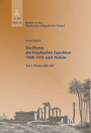 Die Photos der Preußischen Expedition 1908-1910 nach Nubien, Teil 5: Photos 800-999 von Beinlich,  Horst