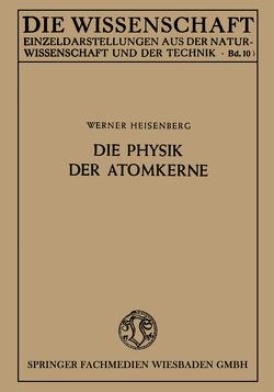 Die Physik der Atomkerne von Heisenberg,  Werner