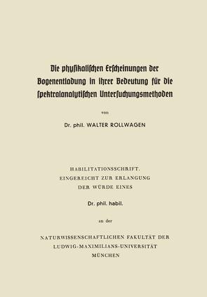 Die physikalischen Erscheinungen der Bogenentladung in ihrer Bedeutung für die spektralanalytischen Untersuchungsmethoden von Rollwagen,  Walter