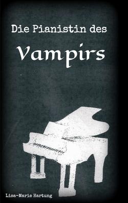 Die Pianistin des Vampirs von Hartung,  Lisa-Marie