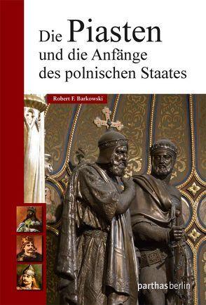 Die Piasten und die Anfänge des polnischen Staates von Barkowski,  Robert