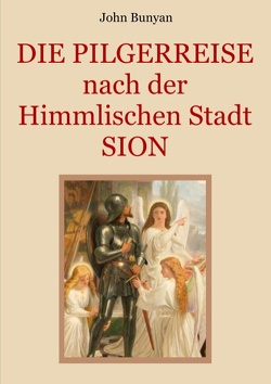 Die Pilgerreise nach der Himmlischen Stadt Sion von Bunyan,  John, Eibisch,  Conrad