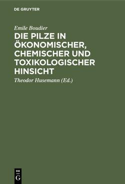 Die Pilze in ökonomischer, chemischer und toxikologischer Hinsicht von Boudier,  Emile, Husemann,  Theodor