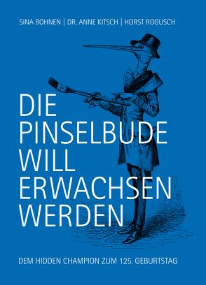 DIE PINSELBUDE WILL ERWACHSEN WERDEN von Bohnen,  Sina, Dr. Kitsch,  Anne, Rogusch,  Horst
