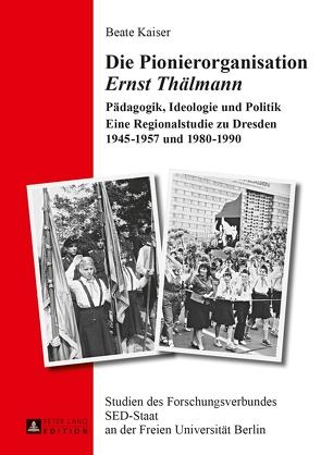 Die Pionierorganisation «Ernst Thälmann» von Kaiser,  Beate