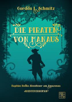 Die Piraten von Manaus von Schmitz,  Gordon L.