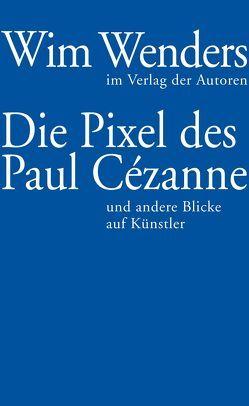 Die Pixel des Paul Cézanne von Reschke,  Annette, Wenders,  Wim