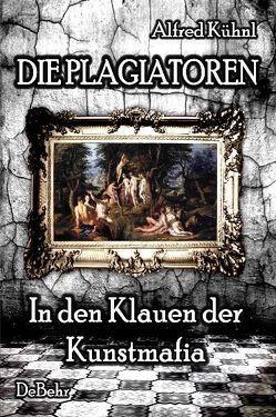 Die Plagiatoren – In den Klauen der Kunstmafia von Kühnl,  Alfred