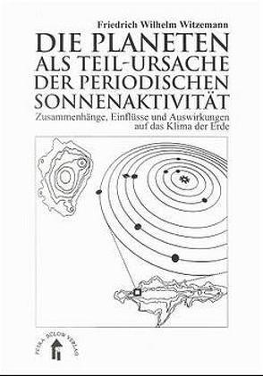 Die Planeten als Teil-Ursache der periodischen Sonnenaktivität von Witzemann,  Friedrich W