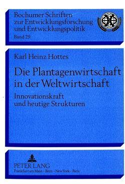 Die Plantagenwirtschaft in der Weltwirtschaft von Hottes,  Karl Heinz