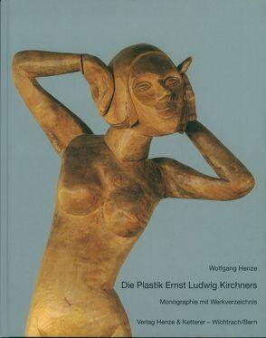 Die Plastik Ernst Ludwig Kirchners. Monographie mit Werkverzeichnis von Henze,  Wolfgang
