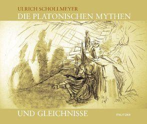 Die platonischen Mythen und Gleichnisse von Schollmeyer,  Ulrich