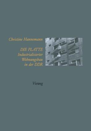Die Platte Industrialisierter Wohnungsbau in der DDR von Hannemann,  Christine
