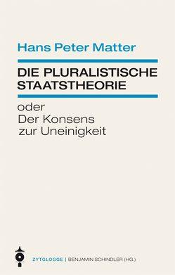 Die pluralistische Staatstheorie von Matter,  Hans Peter