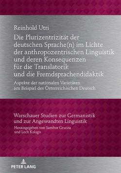 Die Plurizentrizität der deutschen Sprache(n) im Lichte der anthropozentrischen Linguistik und deren Konsequenzen für die Translatorik und die Fremdsprachendidaktik von Utri,  Reinhold