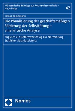 Die Pönalisierung der geschäftsmäßigen Förderung der Selbsttötung – eine kritische Analyse von Kampmann,  Tobias