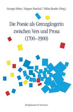 Die Poesie als Grenzgängerin zwischen Vers und Prosa (1700-1900) von Bender,  Niklas, Felten,  Georges, Marchal,  Hugues