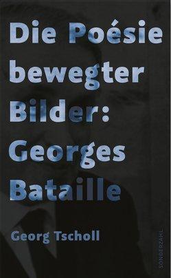 Die Poésie bewegter Bilder: Georges Bataille von Tscholl,  Georg