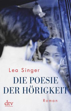 Die Poesie der Hörigkeit von Singer,  Lea