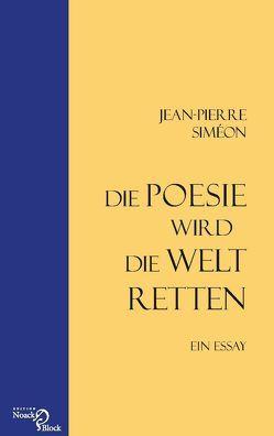 Die Poesie wird die Welt retten von Siméon,  Jean-Pierre