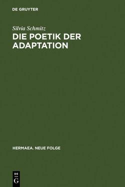 Die Poetik der Adaptation von Schmitz,  Silvia