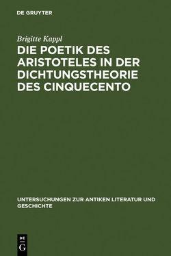 Die Poetik des Aristoteles in der Dichtungstheorie des Cinquecento von Kappl,  Brigitte