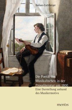 Die Poetik des Musikalischen in der Prosaliteratur um 1800 von Eschlberger,  Barbara
